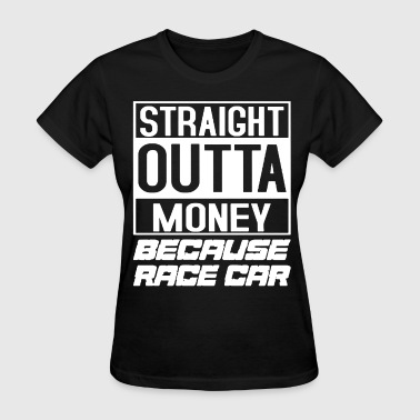 Carmilla Because Racecar Race Car Outta Money street outlaw - Women's T-Shirt
