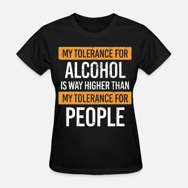My Day My Way my tolerance for alcohol is way higher than my tol - Women's T-Shirt