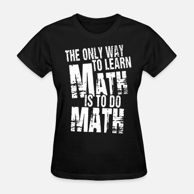 Math Club the only way to learn math is to do math science - Women's T-Shirt