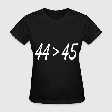 44th President 44 45 The 44th President is Greater Than The 45th - Women's T-Shirt