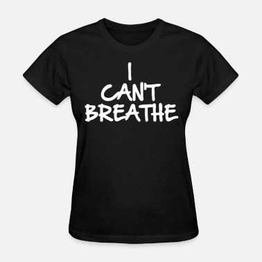 Breathe I CAN'T BREATHE (Eric Garner Support Tshirt) - Women's T-Shirt