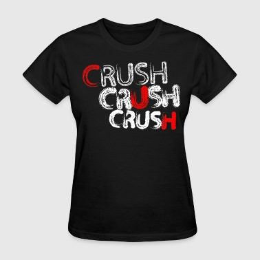 Crush Crush Crush Crush - Women's T-Shirt