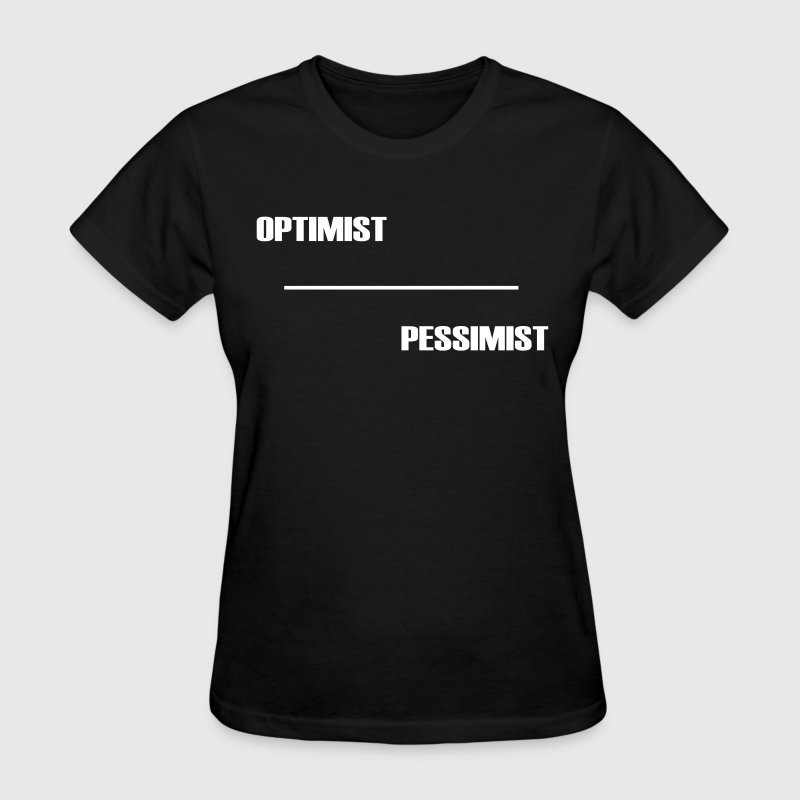 OPTIMIST-PESSIMIST - Women's T-Shirt