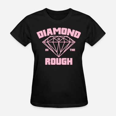 Rough Diamond In The Rough - Ladies - Women's T-Shirt
