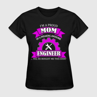 I'm Proud Mom Of Engineer - Women's T-Shirt