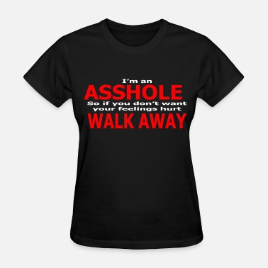 Offensive Meme I m an As hole Walk Away Adult Funny Humor Rude Of - Women's T-Shirt