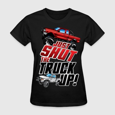 Shut The Truck Up - Women's T-Shirt
