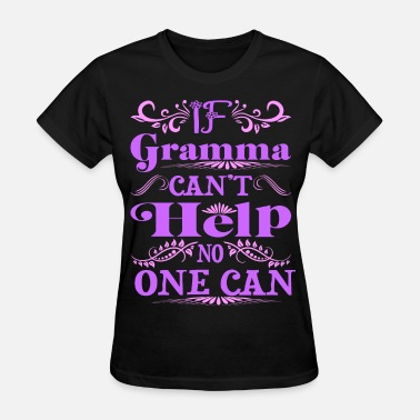 Gramma If Gramma Cant Help No One Can Funny Tshirt - Women's T-Shirt