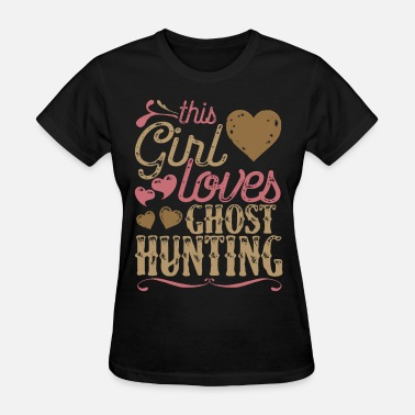 Ghost Hunting Ghost Hunting Shirt Gift - Women's T-Shirt