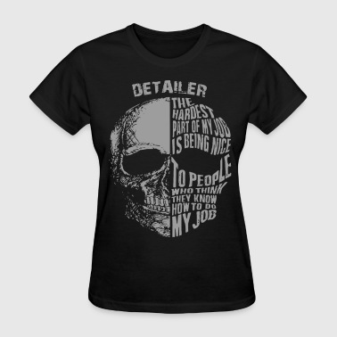 detailer the hardest part of my job is being nice - Women's T-Shirt