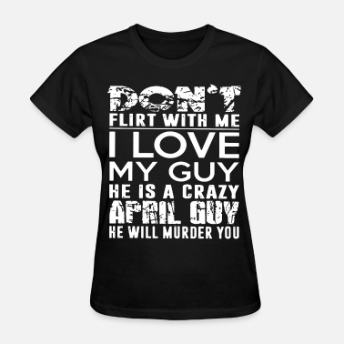 He-s My Best Friend dont flirt with me I love my guy he is a crazy apr - Women's T-Shirt