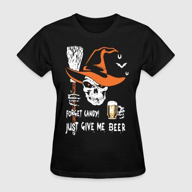 Just Forget It forget candy just give me beer halloween - Women's T-Shirt