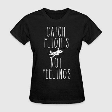 catch flights not fellings friend t shirts - Women's T-Shirt
