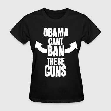 Pro Obama Obama Can t Ban These Guns Tank Top Funny Pro 2Nd - Women's T-Shirt