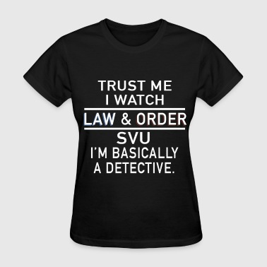 Basic Law trust me I watch law and order SVU I am basically - Women's T-Shirt
