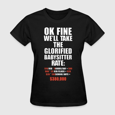 ok fine well take the glorified baby girlfriend t - Women's T-Shirt