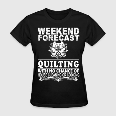 weekend forecast quilting with no chance of house - Women's T-Shirt
