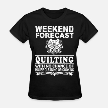 Chance weekend forecast quilting with no chance of house - Women's T-Shirt
