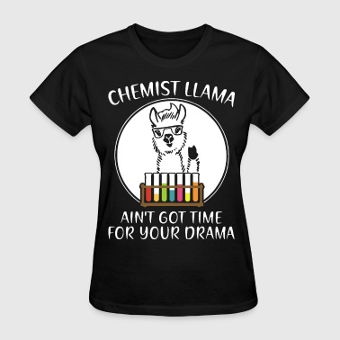 Hate Drama chemist llama ain t got time for your drama chemis - Women's T-Shirt
