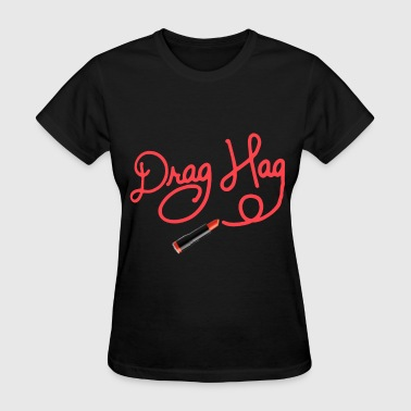 Womens Sizing Drag Hag Mens and Womens sizes available Gay - Women's T-Shirt