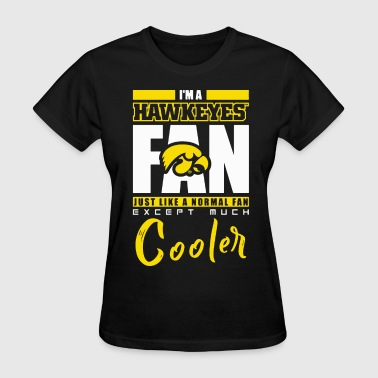 Hawkeye Funny i am a hawkeyes just like a normal fan except much - Women's T-Shirt
