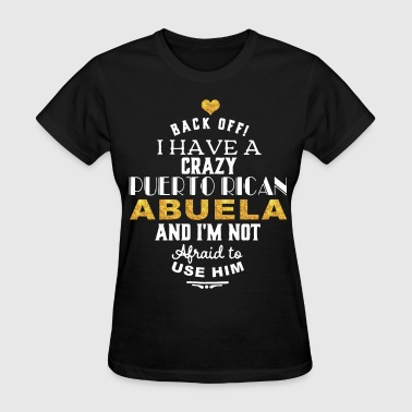Bitch Mexico back off i have a crazy puerto rican abuela and i - Women's T-Shirt