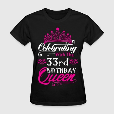 Celebrating With the 33rd Birthday Queen - Women's T-Shirt