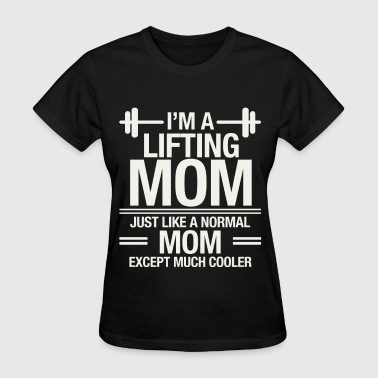 Lifting mom - Just like a normal mom except cooler - Women's T-Shirt