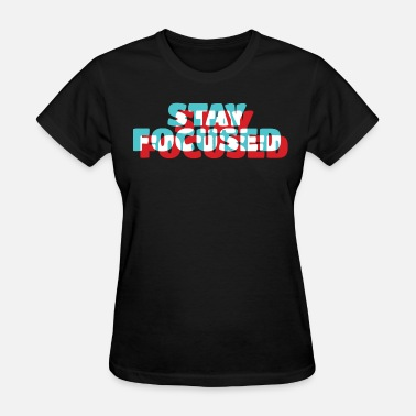 Stay Focused Stay Focused - Women's T-Shirt