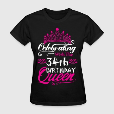 Celebrating With the 34th Birthday Queen - Women's T-Shirt