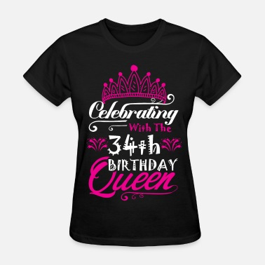 34th Birthday Funny Sayings Birthday Celebrating With the 34th Birthday Queen - Women's T-Shirt