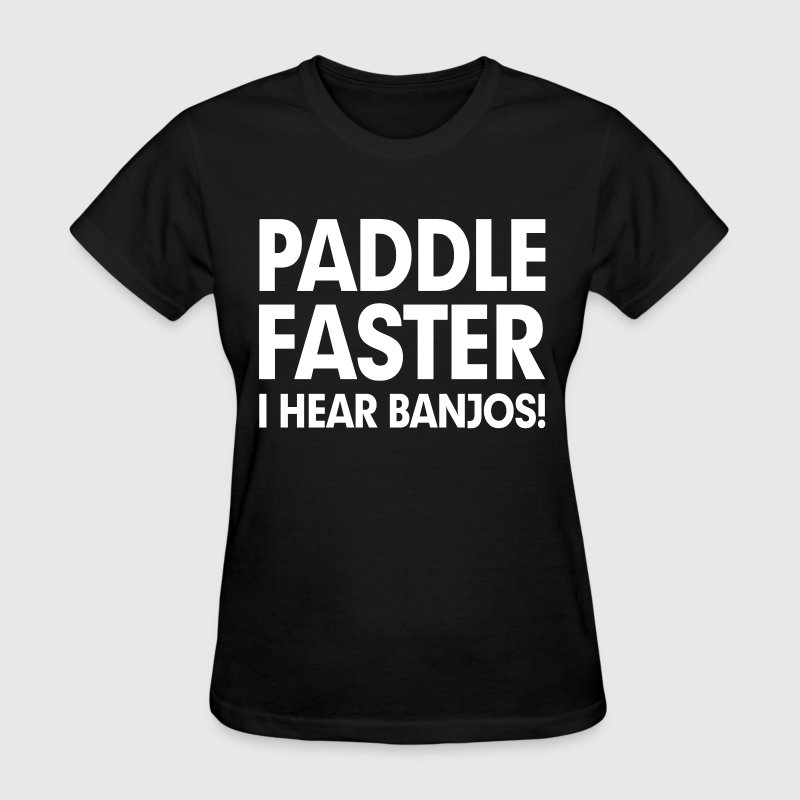 Paddle Faster I Hear Banjos FUNNY - Women's T-Shirt