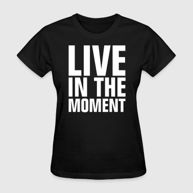 Live In The Moment - Women's T-Shirt
