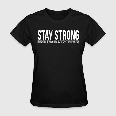 STAY STRONG It Might Be Stormy Now Quote - Women's T-Shirt