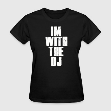 Im With The Dj. - Women's T-Shirt
