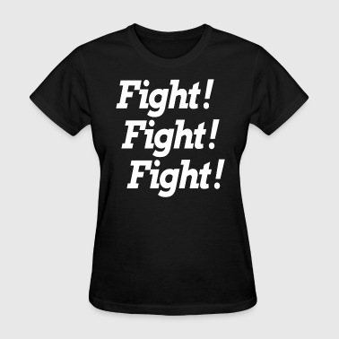 FIGHT! FIGHT! FIGHT! - Women's T-Shirt