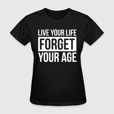 LIVE YOUR LIFE FORGET YOUR AGE - Women's T-Shirt