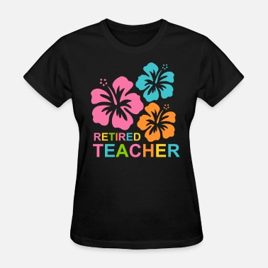 Retirement Hibiscus Retired Teacher - Women's T-Shirt