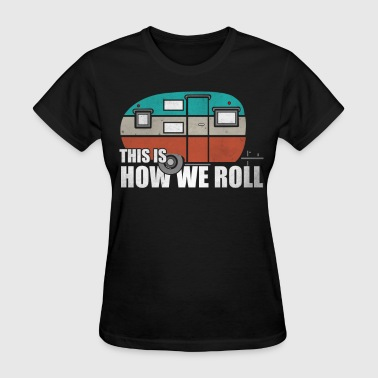 This is how we roll Funny - Women's T-Shirt