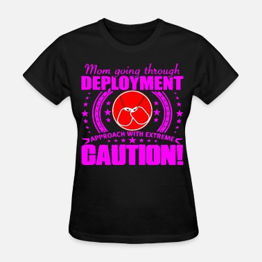 Deployment Mom Going Through Deployment Approach With Caution - Women's T-Shirt