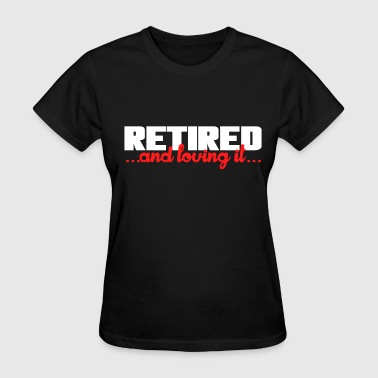 Retired and loving it - Women's T-Shirt