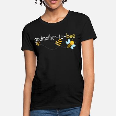 Birthday For Godmother Godmother To Bee.. - Women's T-Shirt