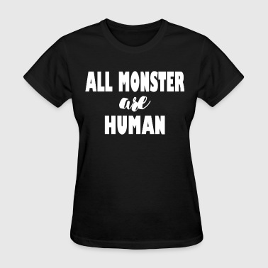 ALL MONSTER ARE HUMAN - Women's T-Shirt