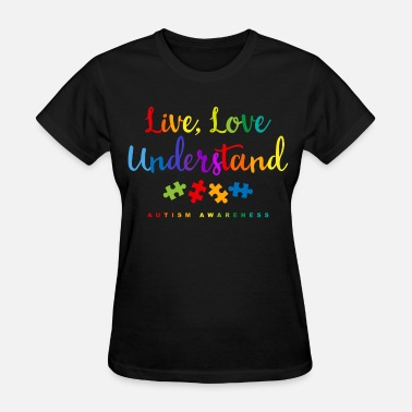 Autism Awareness Live Love Understand - Women's T-Shirt