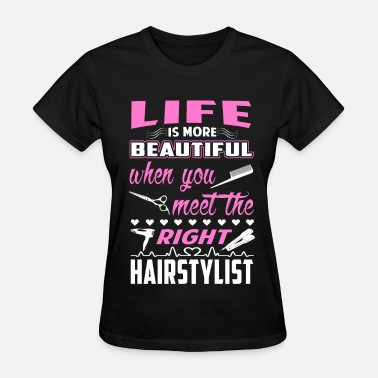 Beauty Hair stylist - When you meet the right hair stylis - Women's T-Shirt