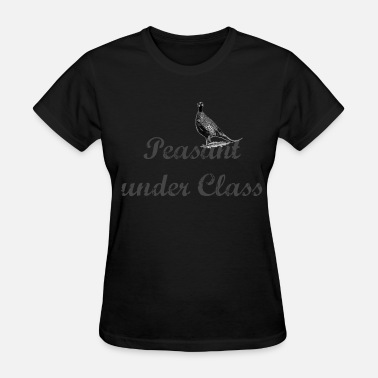 Peasant Peasant under Class - Women's T-Shirt
