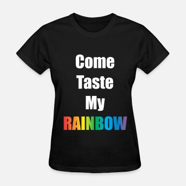 Taste Come taste my rainbow - Women's T-Shirt
