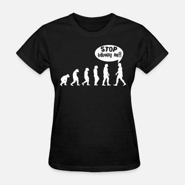 Stop HUMAN EVOLUTION STOP FOLLOWING ME FUNNY - Women's T-Shirt