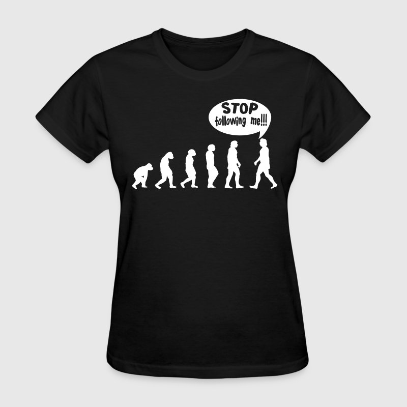 HUMAN EVOLUTION STOP FOLLOWING ME FUNNY - Women's T-Shirt