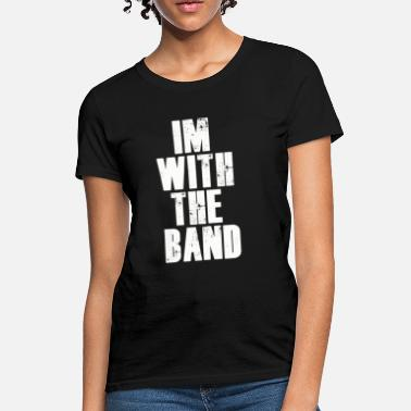 Rapper Im With The Band. - Women's T-Shirt
